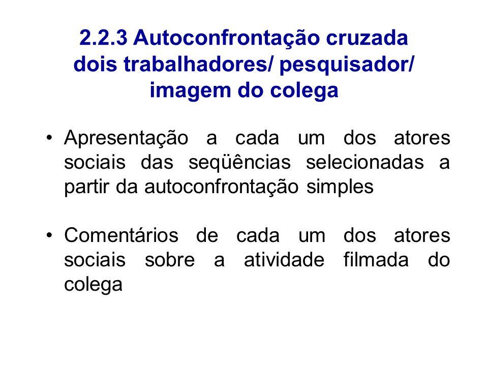 2.2.3 Autoconfrontação cruzada dois trabalhadores/ pesquisador/ imagem do colega