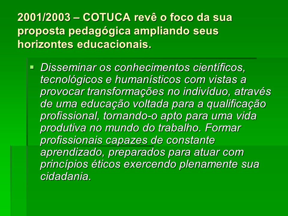 2001/2003 – COTUCA revê o foco da sua proposta pedagógica ampliando seus horizontes educacionais.
