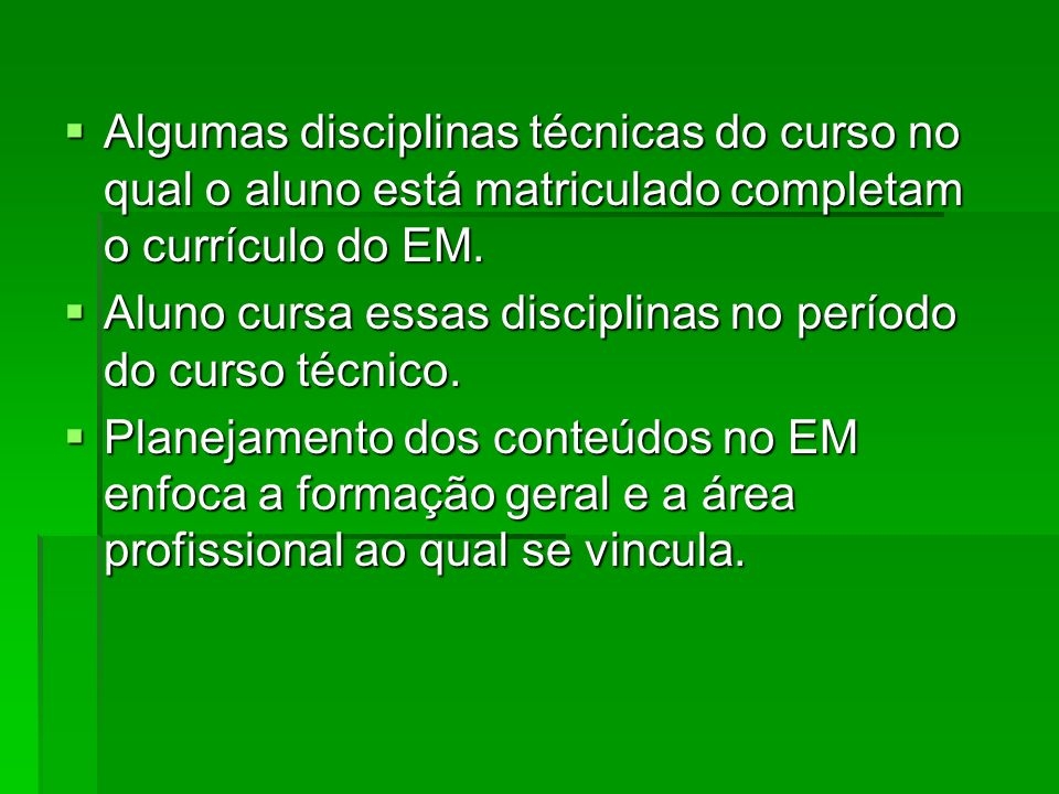 Algumas disciplinas técnicas do curso no qual o aluno está matriculado completam o currículo do EM.