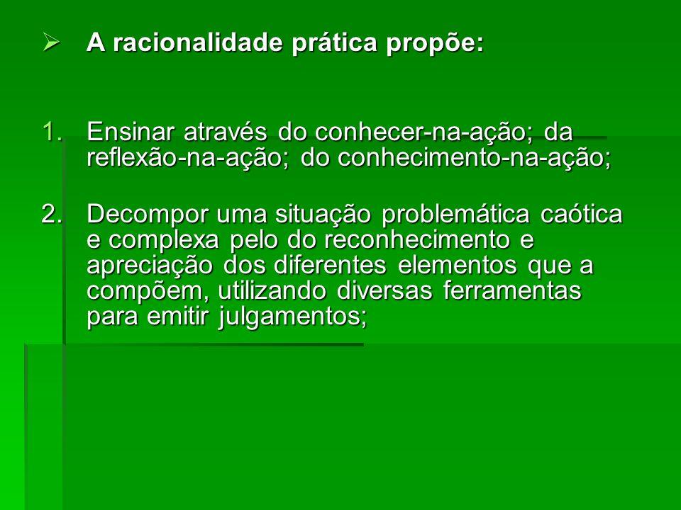 A racionalidade prática propõe: