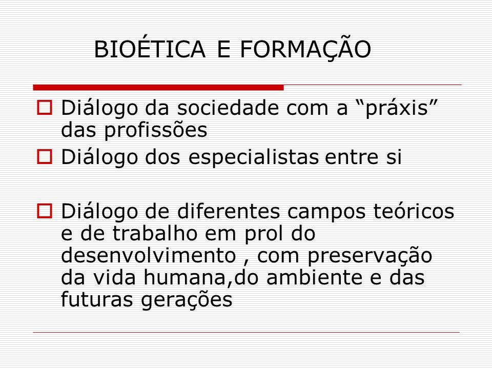 BIOÉTICA E FORMAÇÃO Diálogo da sociedade com a práxis das profissões