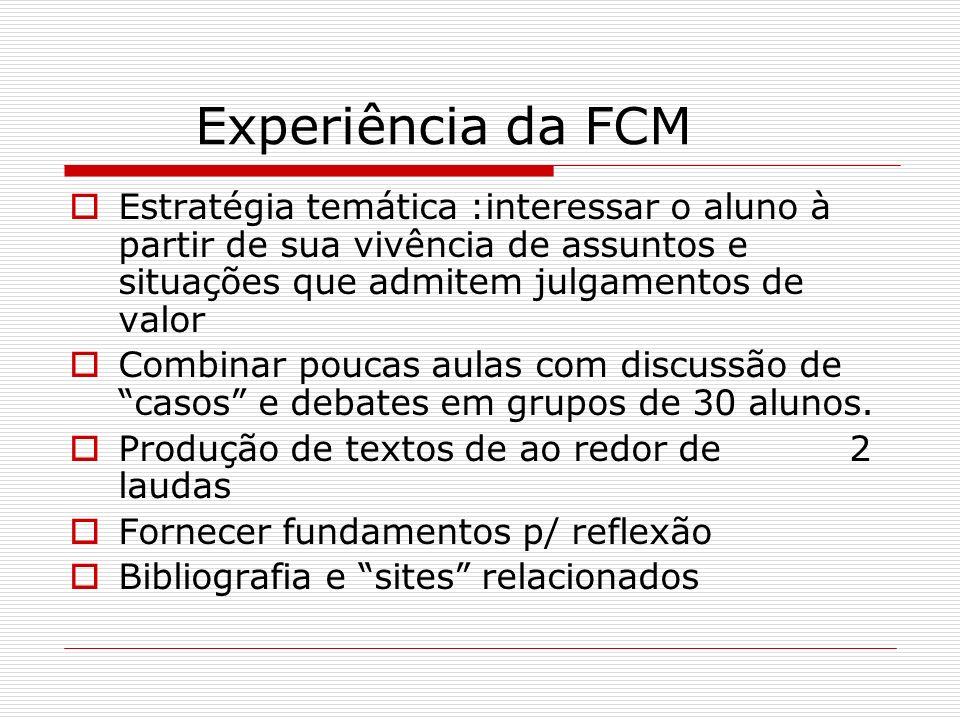 Experiência da FCM Estratégia temática :interessar o aluno à partir de sua vivência de assuntos e situações que admitem julgamentos de valor.