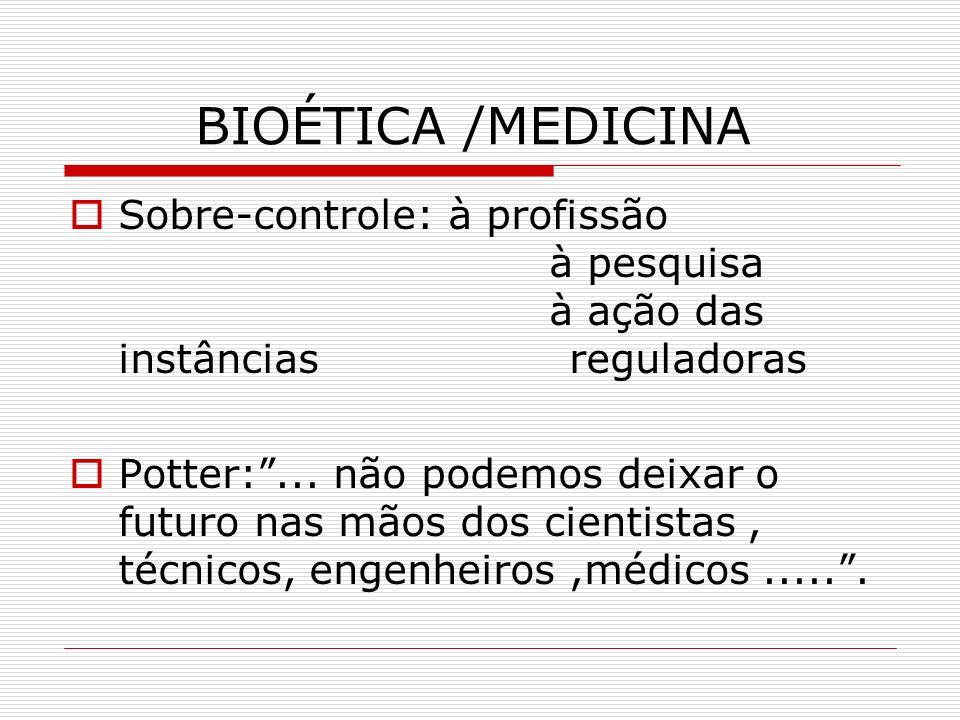BIOÉTICA /MEDICINASobre-controle: à profissão à pesquisa à ação das instâncias reguladoras.