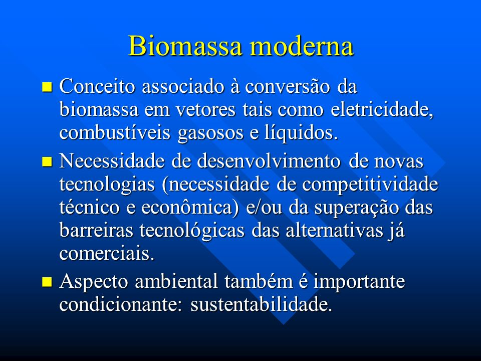 Biomassa modernaConceito associado à conversão da biomassa em vetores tais como eletricidade, combustíveis gasosos e líquidos.