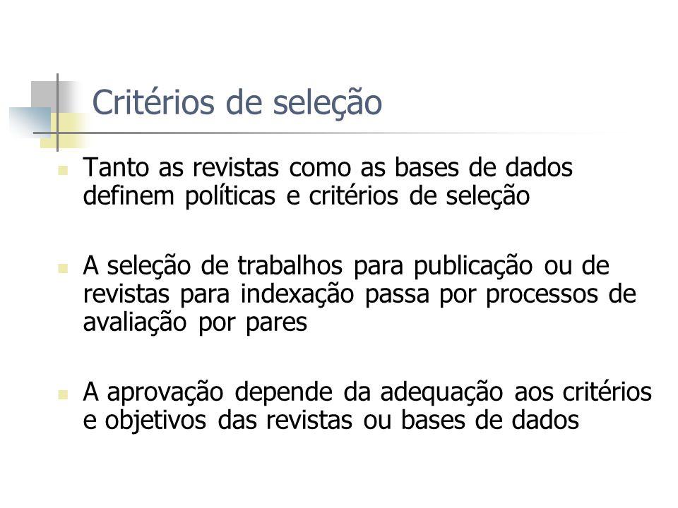Critérios de seleção Tanto as revistas como as bases de dados definem políticas e critérios de seleção.