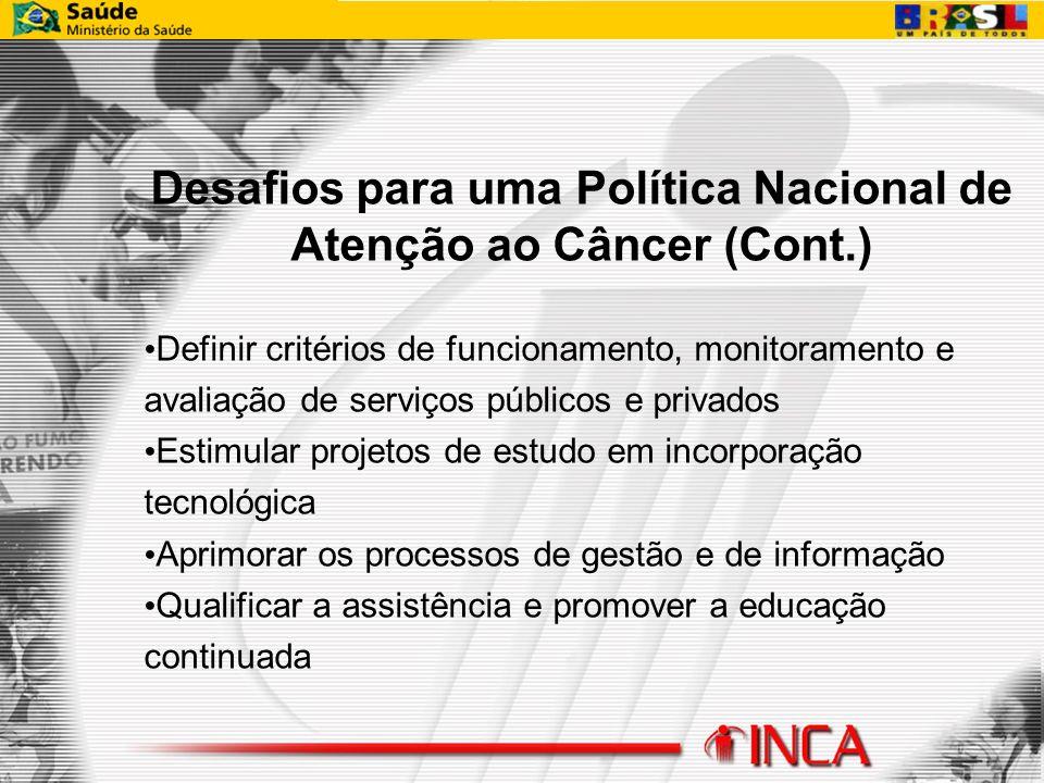 Desafios para uma Política Nacional de Atenção ao Câncer (Cont.)