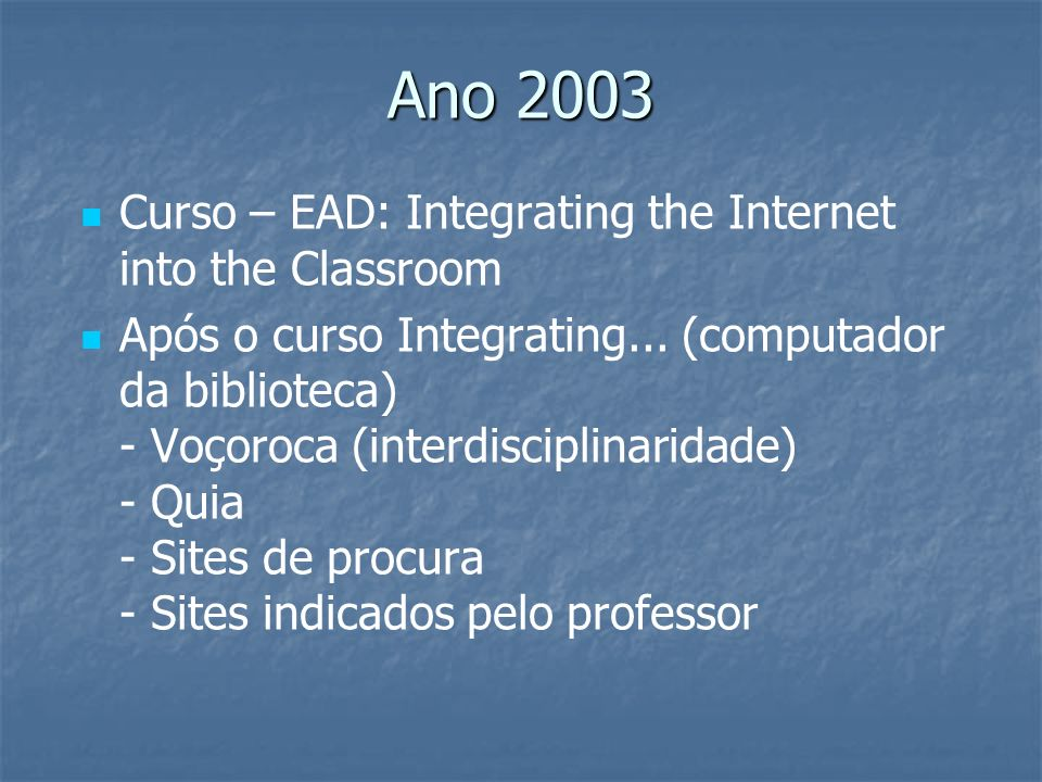 Ano 2003 Curso – EAD: Integrating the Internet into the Classroom