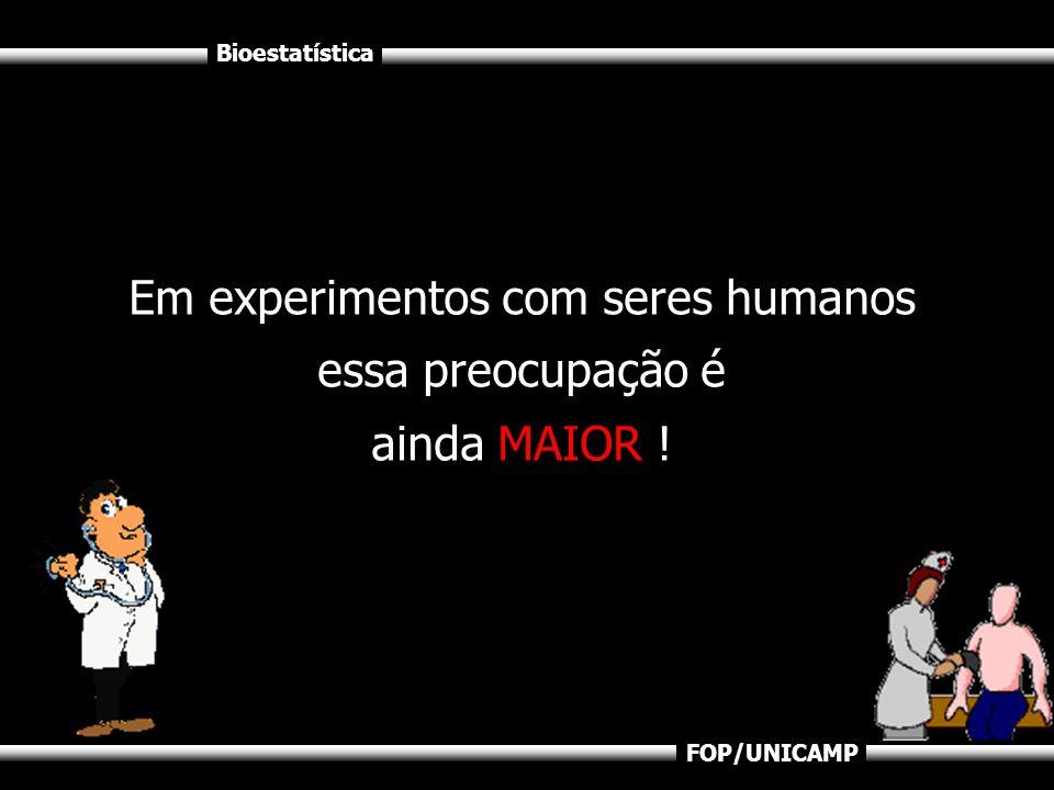 Em experimentos com seres humanos essa preocupação é