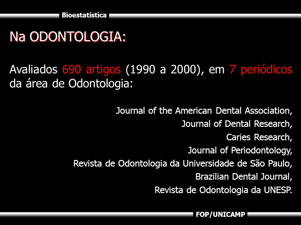Na ODONTOLOGIA: Avaliados 690 artigos (1990 a 2000), em 7 periódicos da área de Odontologia: Journal of the American Dental Association,