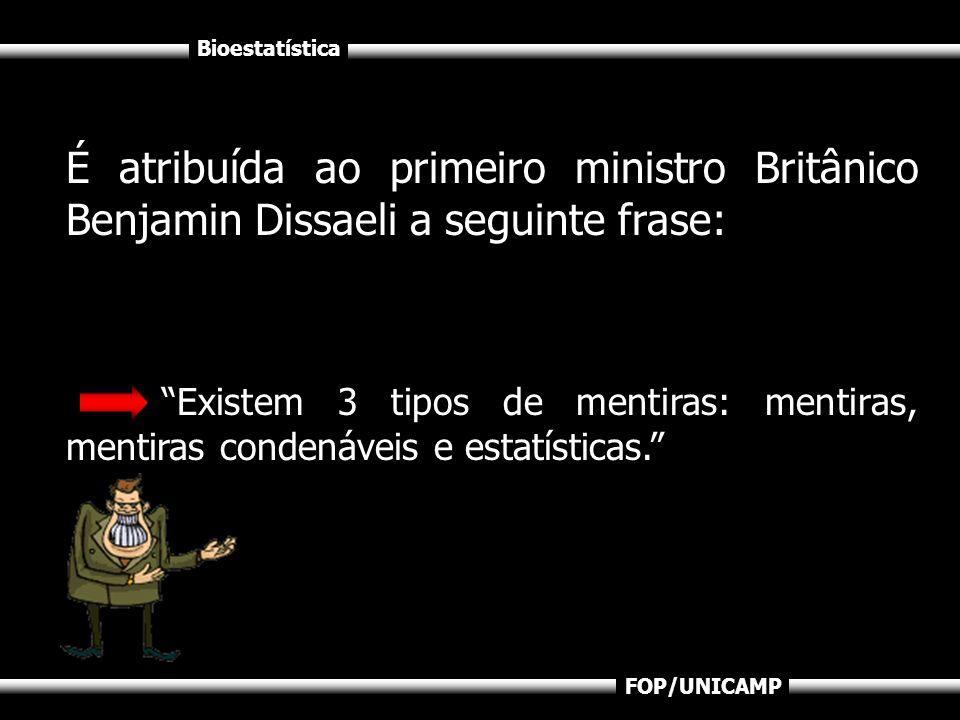 É atribuída ao primeiro ministro Britânico Benjamin Dissaeli a seguinte frase: