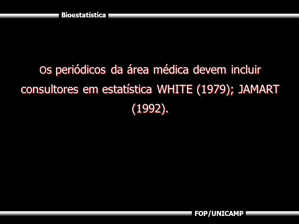 Os periódicos da área médica devem incluir consultores em estatística WHITE (1979); JAMART (1992).