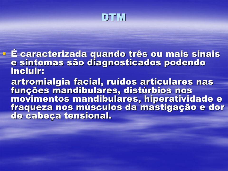 DTM É caracterizada quando três ou mais sinais e sintomas são diagnosticados podendo incluir: