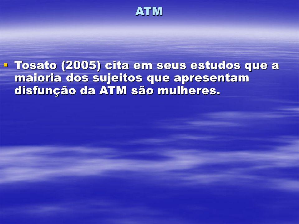 ATM Tosato (2005) cita em seus estudos que a maioria dos sujeitos que apresentam disfunção da ATM são mulheres.