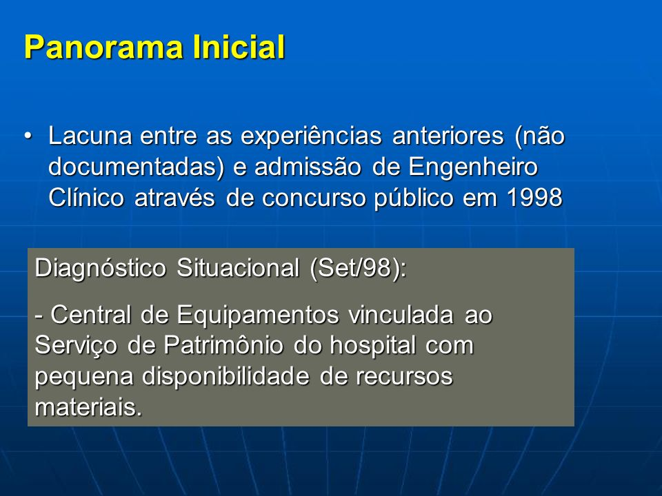 Panorama Inicial Lacuna entre as experiências anteriores (não documentadas) e admissão de Engenheiro Clínico através de concurso público em 1998.