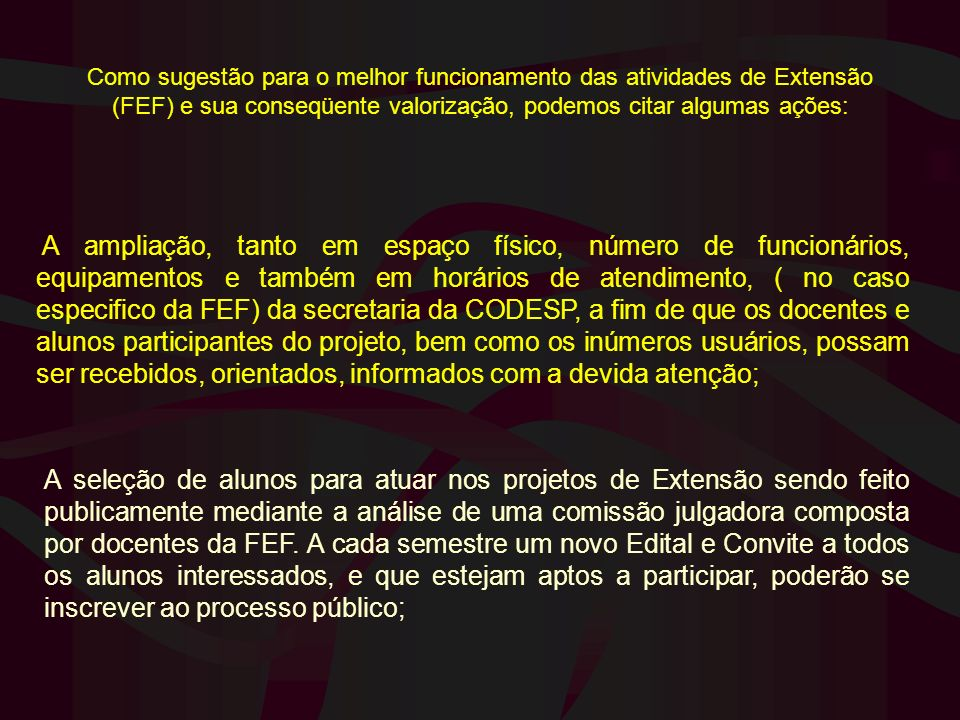 Como sugestão para o melhor funcionamento das atividades de Extensão (FEF) e sua conseqüente valorização, podemos citar algumas ações: