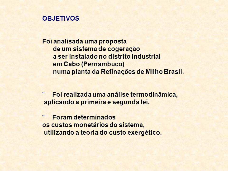 OBJETIVOS Foi analisada uma proposta. de um sistema de cogeração. a ser instalado no distrito industrial.
