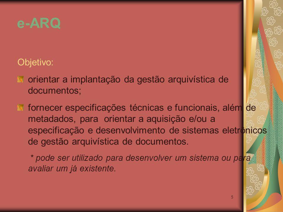 e-ARQ Objetivo: orientar a implantação da gestão arquivística de documentos;