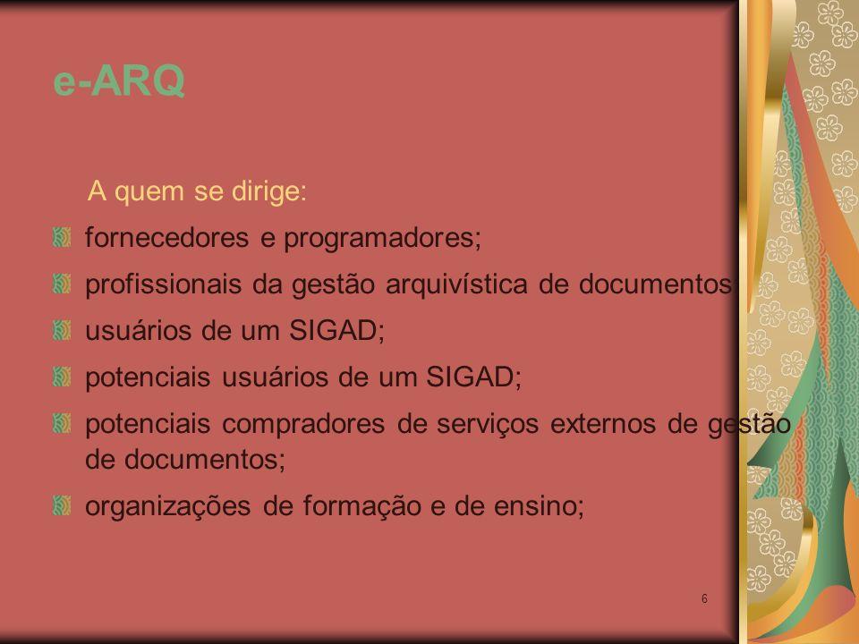 e-ARQ A quem se dirige: fornecedores e programadores;