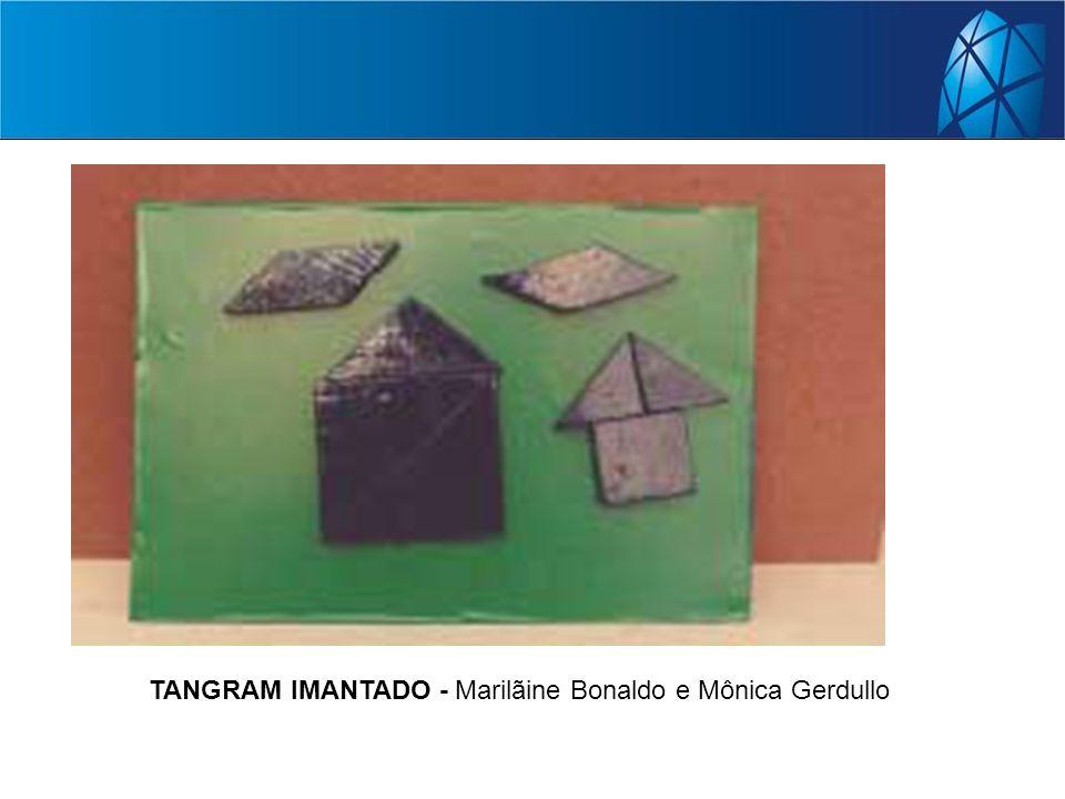 TANGRAM IMANTADO - Marilãine Bonaldo e Mônica Gerdullo