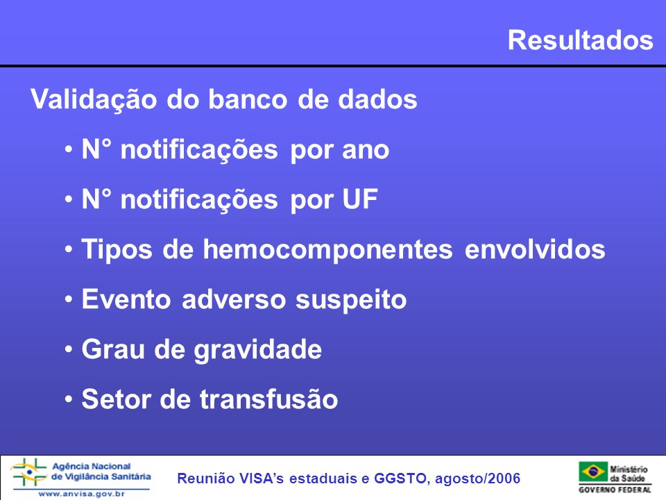 Resultados Validação do banco de dados. N° notificações por ano. N° notificações por UF. Tipos de hemocomponentes envolvidos.
