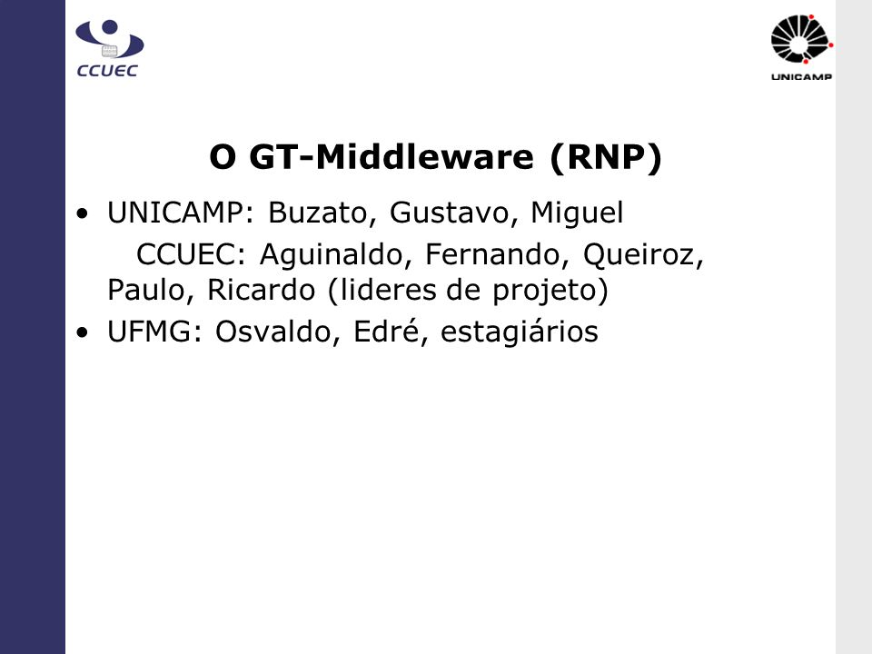 O GT-Middleware (RNP) UNICAMP: Buzato, Gustavo, Miguel