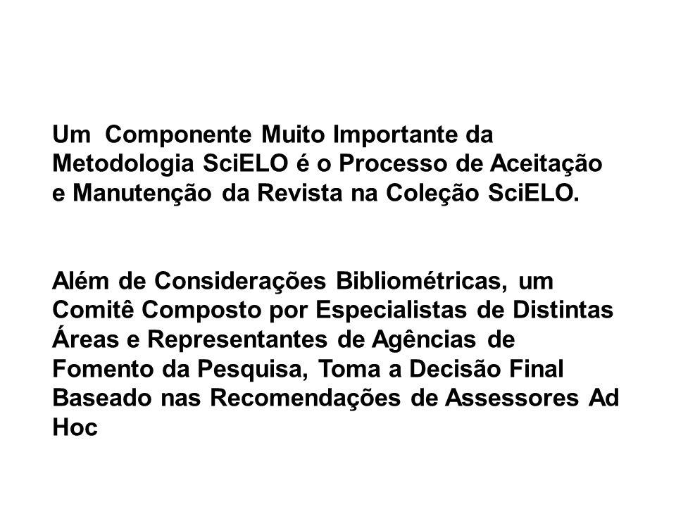 Um Componente Muito Importante da Metodologia SciELO é o Processo de Aceitação e Manutenção da Revista na Coleção SciELO.