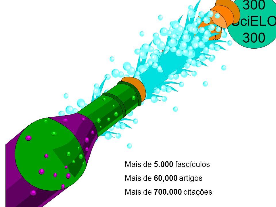 300 SciELO 300 Mais de 5.000 fascículos Mais de 60,000 artigos