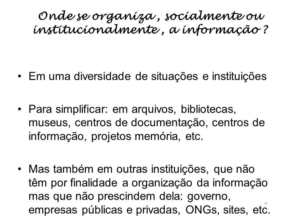 Onde se organiza , socialmente ou institucionalmente , a informação