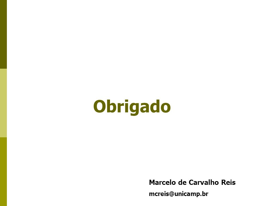 Obrigado Marcelo de Carvalho Reis mcreis@unicamp.br