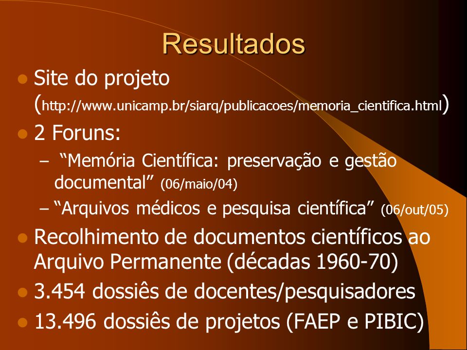 ResultadosSite do projeto (http://www.unicamp.br/siarq/publicacoes/memoria_cientifica.html) 2 Foruns: