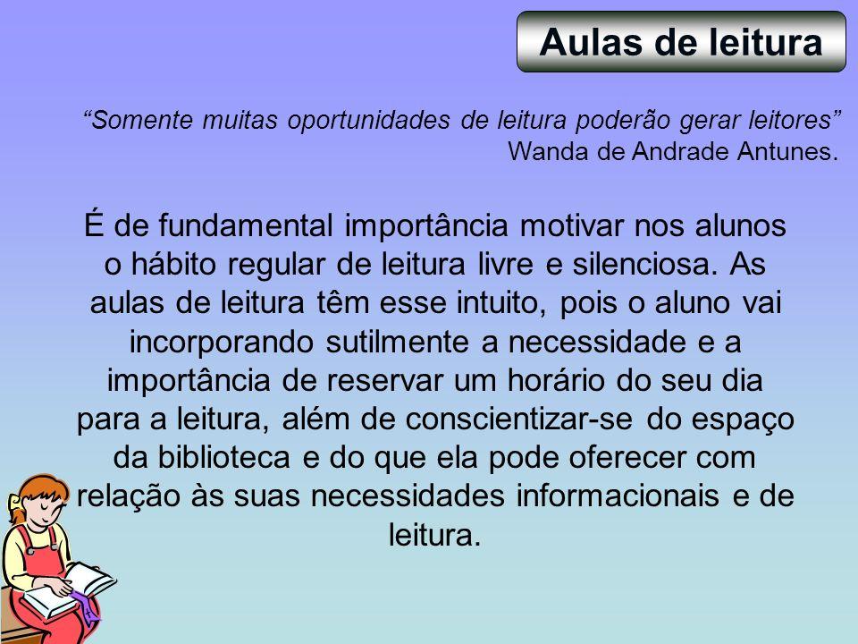 Aulas de leitura Somente muitas oportunidades de leitura poderão gerar leitores Wanda de Andrade Antunes.