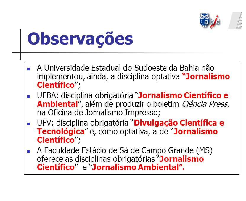 Observações A Universidade Estadual do Sudoeste da Bahia não implementou, ainda, a disciplina optativa Jornalismo Científico ;