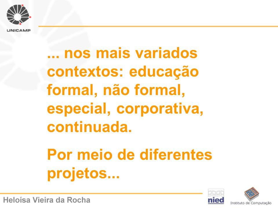 ... nos mais variados contextos: educação formal, não formal, especial, corporativa, continuada.