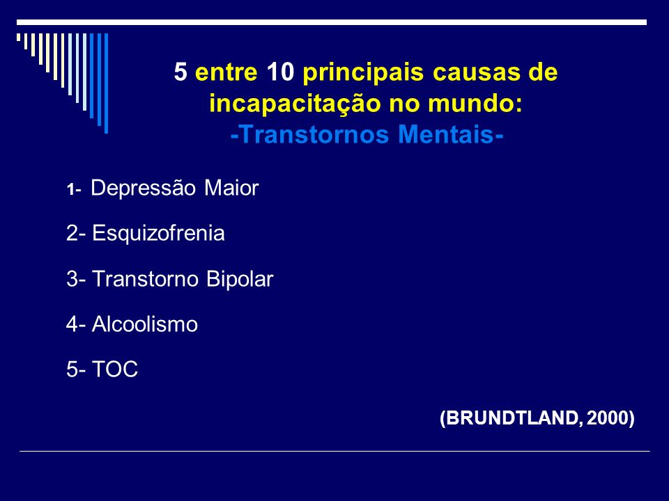 5 entre 10 principais causas de incapacitação no mundo: -Transtornos Mentais-