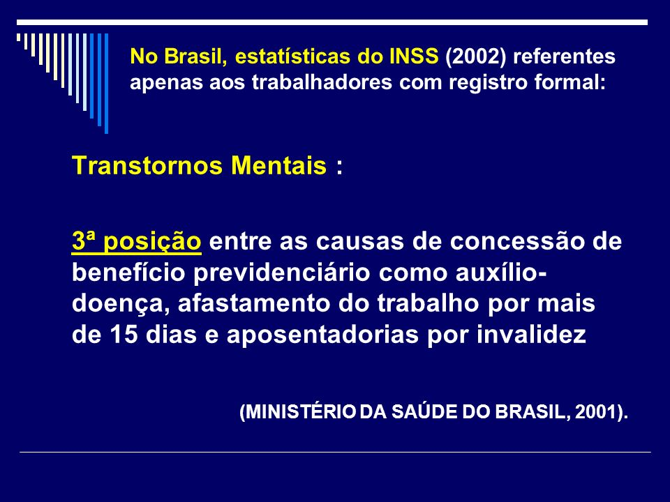 No Brasil, estatísticas do INSS (2002) referentes apenas aos trabalhadores com registro formal: