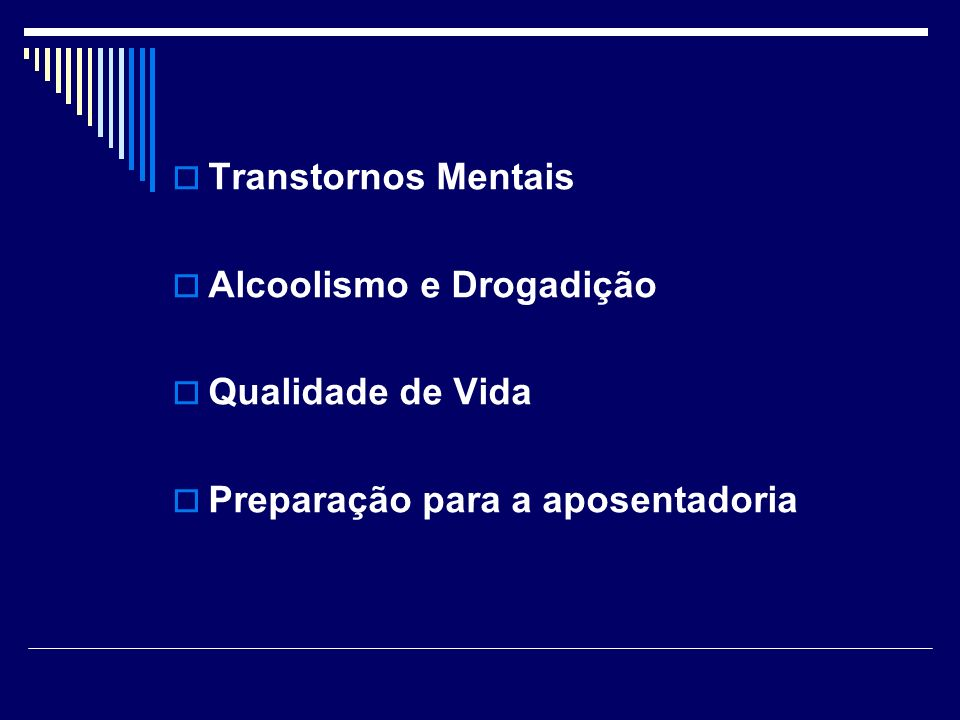 Transtornos Mentais Alcoolismo e Drogadição Qualidade de Vida Preparação para a aposentadoria
