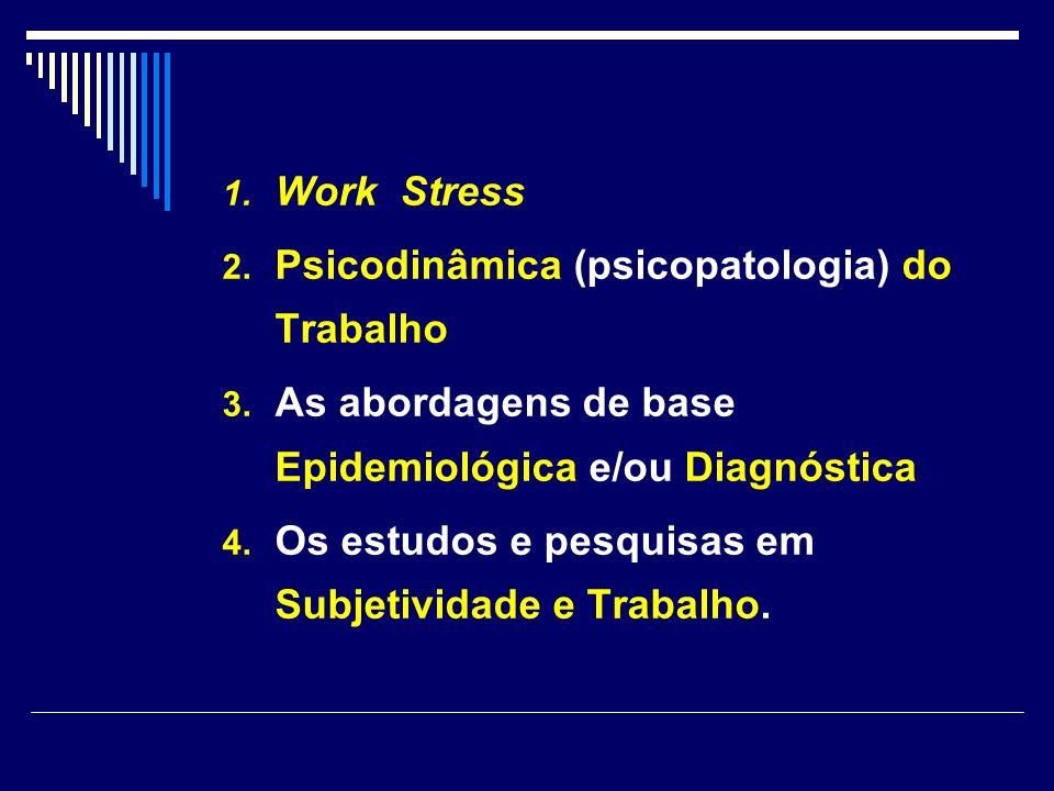 Work Stress Psicodinâmica (psicopatologia) do Trabalho. As abordagens de base Epidemiológica e/ou Diagnóstica.