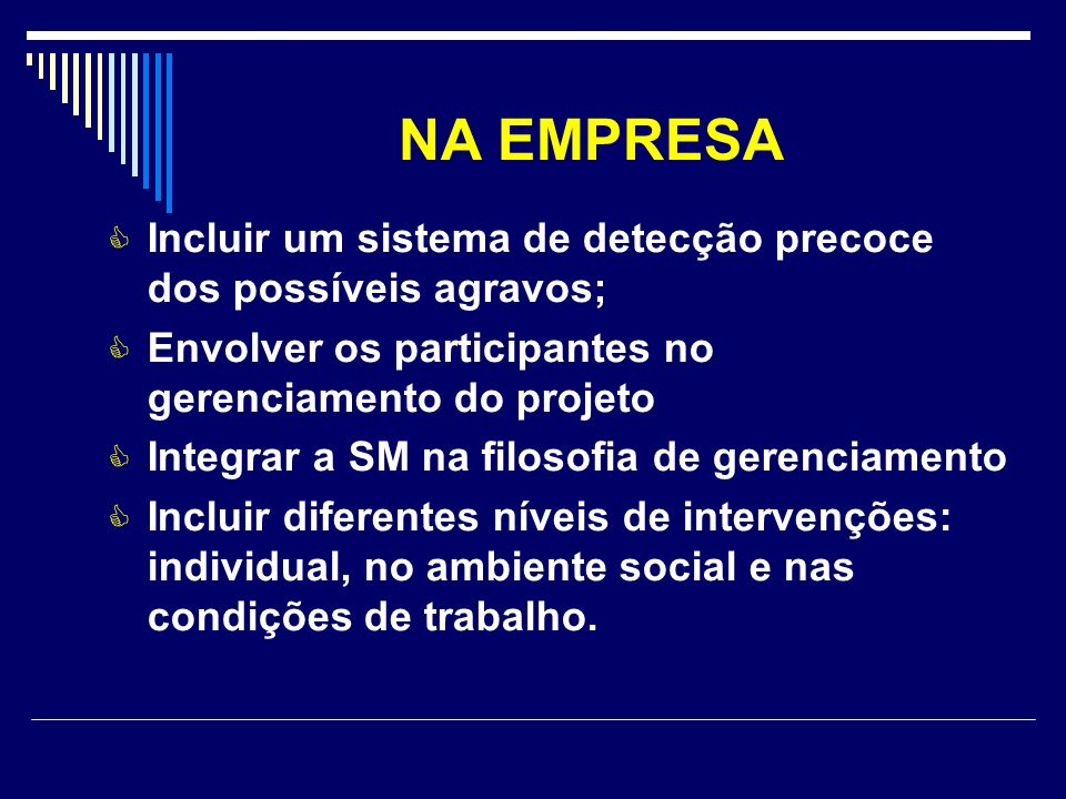 NA EMPRESA Incluir um sistema de detecção precoce dos possíveis agravos; Envolver os participantes no gerenciamento do projeto.