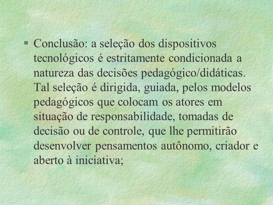 Conclusão: a seleção dos dispositivos tecnológicos é estritamente condicionada a natureza das decisões pedagógico/didáticas.