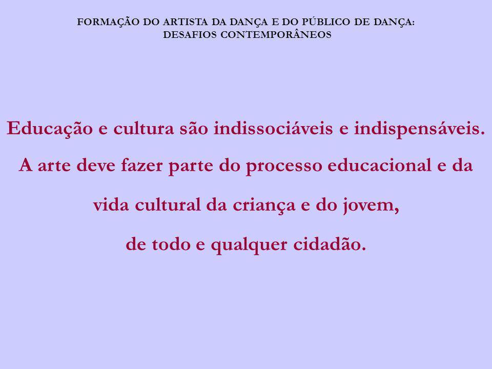 Educação e cultura são indissociáveis e indispensáveis.