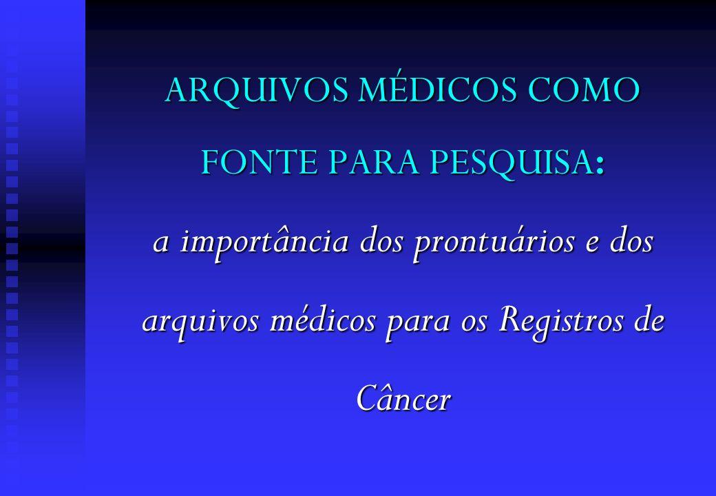 ARQUIVOS MÉDICOS COMO FONTE PARA PESQUISA: a importância dos prontuários e dos arquivos médicos para os Registros de Câncer