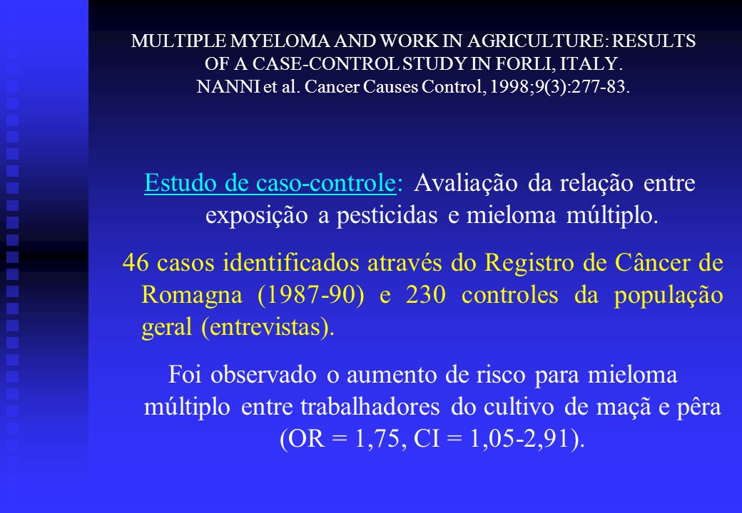 MULTIPLE MYELOMA AND WORK IN AGRICULTURE: RESULTS OF A CASE-CONTROL STUDY IN FORLI, ITALY. NANNI et al. Cancer Causes Control, 1998;9(3):277-83.