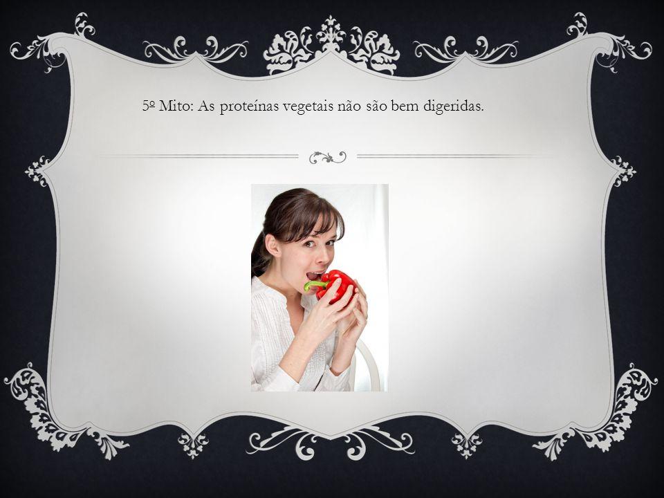 5o Mito: As proteínas vegetais não são bem digeridas.