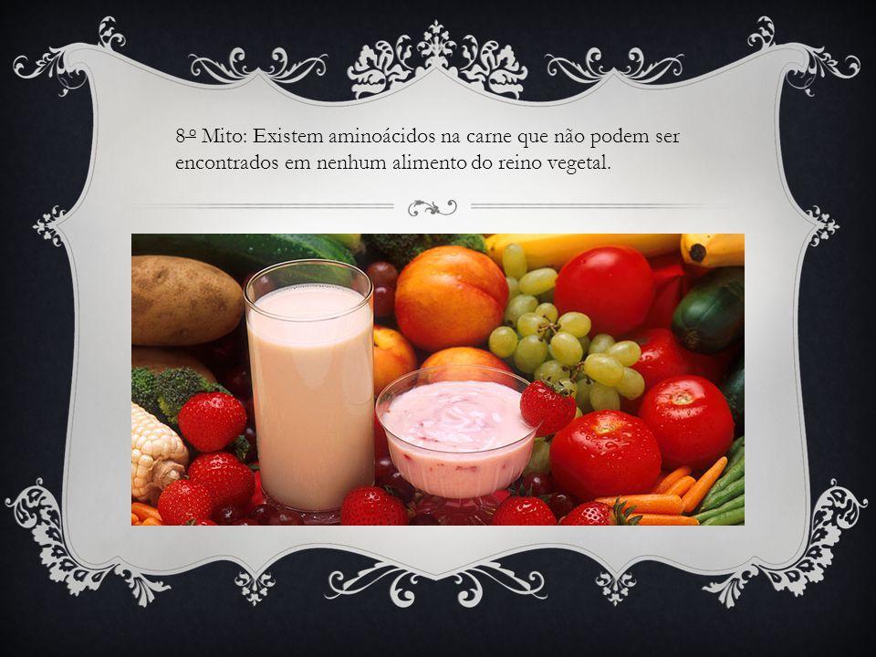 8 o Mito: Existem aminoácidos na carne que não podem ser encontrados em nenhum alimento do reino vegetal.