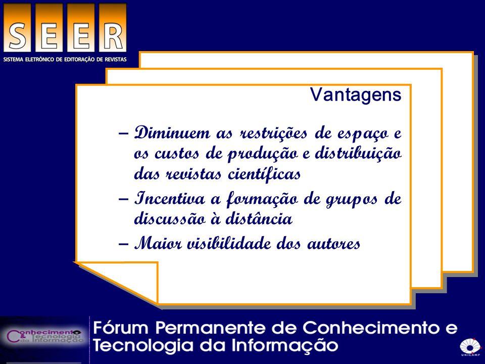 Vantagens Diminuem as restrições de espaço e os custos de produção e distribuição das revistas científicas.