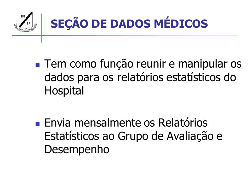 SEÇÃO DE DADOS MÉDICOS Tem como função reunir e manipular os dados para os relatórios estatísticos do Hospital.