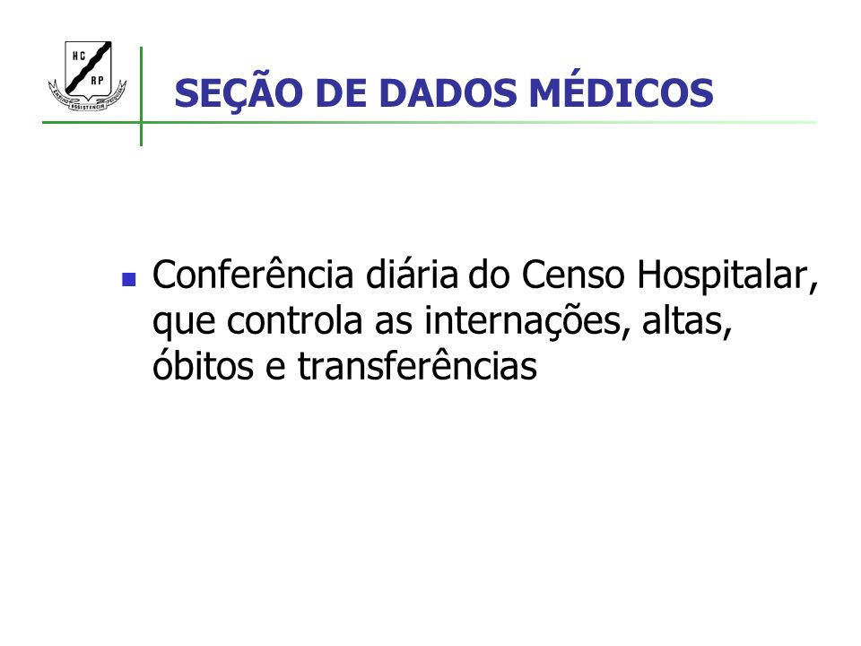 SEÇÃO DE DADOS MÉDICOSConferência diária do Censo Hospitalar, que controla as internações, altas, óbitos e transferências.
