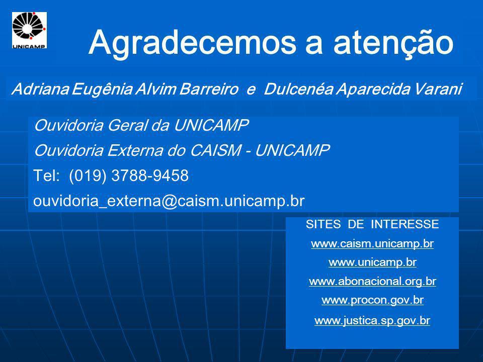 Agradecemos a atençãoAdriana Eugênia Alvim Barreiro e Dulcenéa Aparecida Varani. Ouvidoria Geral da UNICAMP.