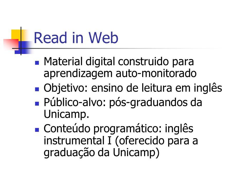 Read in Web Material digital construido para aprendizagem auto-monitorado. Objetivo: ensino de leitura em inglês.