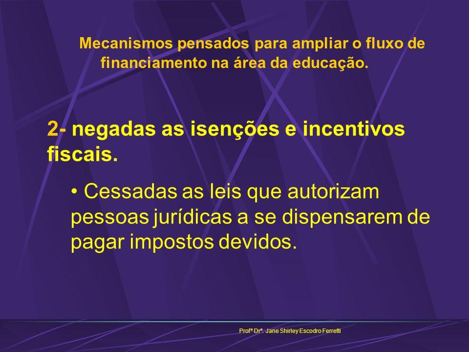 2- negadas as isenções e incentivos fiscais.